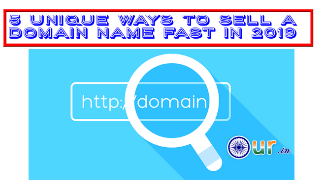 5 Unique Ways to Sell a Domain Name Fast in 2019